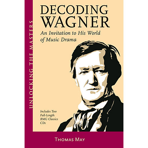 Amadeus Press Decoding Wagner Unlocking the Masters Series Softcover with CD Written by Thomas May-thumbnail