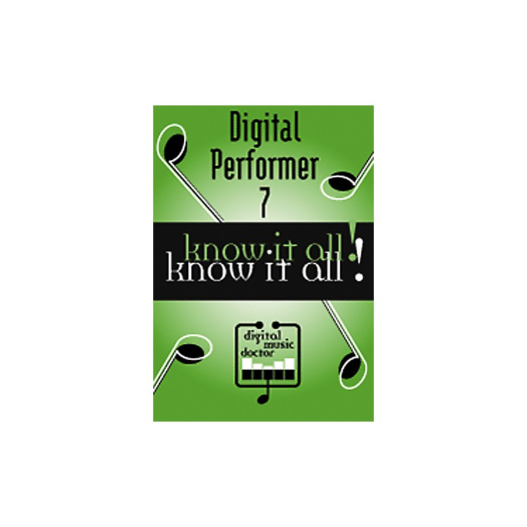 Digital Music DoctorDigital Performer 7 - Know It All! DVD