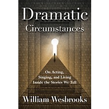 Applause Books Dramatic Circumstances Book Series Softcover Written by William Wesbrooks