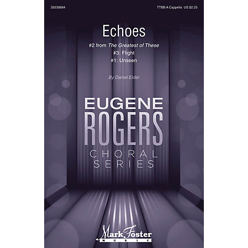 Mark Foster Echoes (#2 from The Greatest of These Eugene Rogers Choral Series) TTBB composed by Daniel Elder