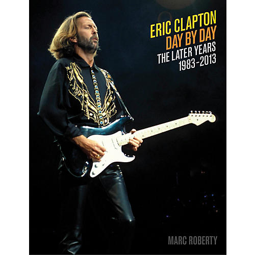 Backbeat Books Eric Clapton, Day By Day The Later Years 1983 - 2013 Book