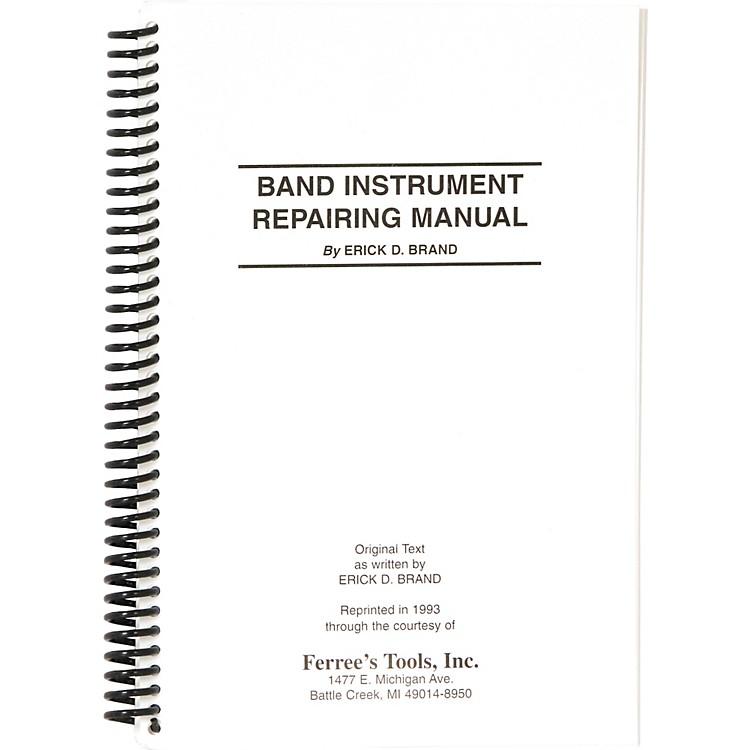 Ferree's ToolsErick Brand Band Instrument Repair Manual