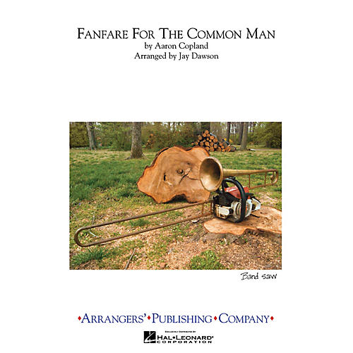 Arrangers Fanfare For The Common Man Full Score Marching Band Arranged by Jay Dawson