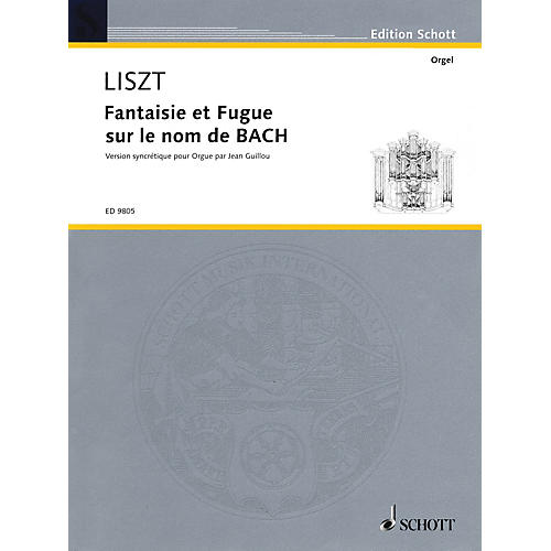 Schott Fantaisie and Fugue on the Name Bach (version syncrétique by Jean Guillou) Schott Series by Franz Liszt