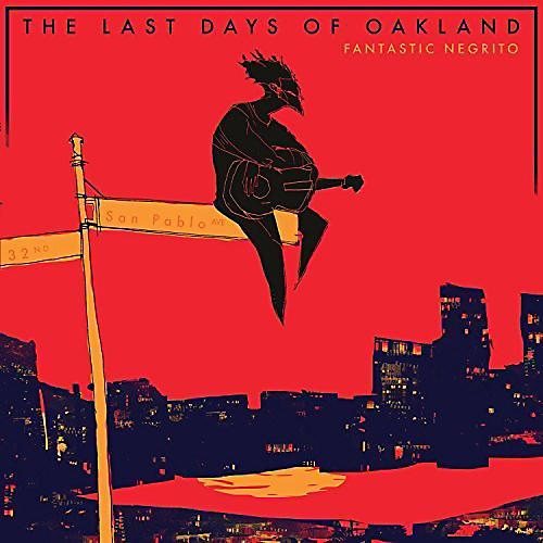 Alliance Fantastic Negrito - The Last Days Of Oakland
