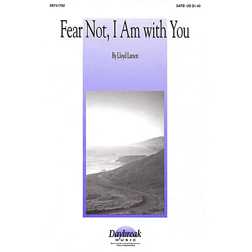 Daybreak Music Fear Not, I Am with You SATB composed by Lloyd Larson-thumbnail