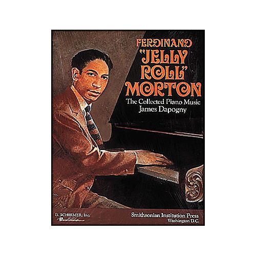 G. Schirmer Ferdinand Jelly Roll Morton Collected Piano Music James Dapagny By Morton