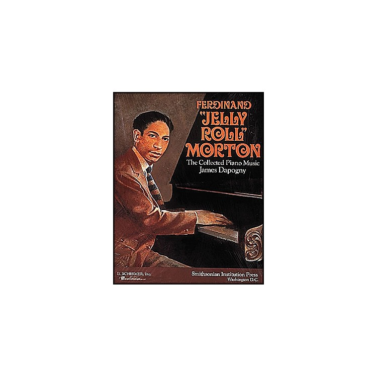 G. SchirmerFerdinand Jelly Roll Morton Collected Piano Music James Dapagny By Morton