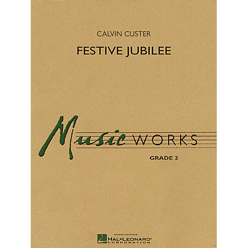 Hal Leonard Festive Jubilee Concert Band Level 2 Composed by Calvin Custer