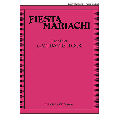 Willis Music Fiesta Mariachi (1 Piano, 4 Hands/Early Advanced Level) Willis Series Book by William Gillock