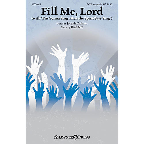 Shawnee Press Fill Me, Lord (with I'm Gonna Sing when the Spirit Says Sing) SATB a cappella composed by Brad Nix-thumbnail