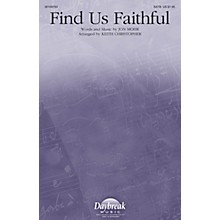 Daybreak Music Find Us Faithful SATB by Steve Green arranged by Keith Christopher