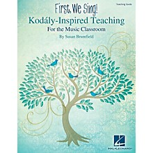 Hal Leonard First, We Sing!  Kodaly-Inspired Teaching for the Music Classroom