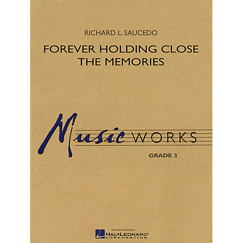 Hal Leonard Forever Holding Close the Memories Concert Band Level 3 Composed by Richard L. Saucedo