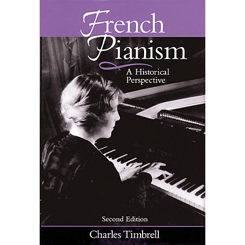 Amadeus Press French Pianism - Second Edition (A Historical Perspective) Amadeus Series Hardcover by Charles Timbrell-thumbnail