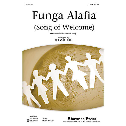 Shawnee Press Funga Alafia (Song of Welcome) 2-PART arranged by Jill Gallina