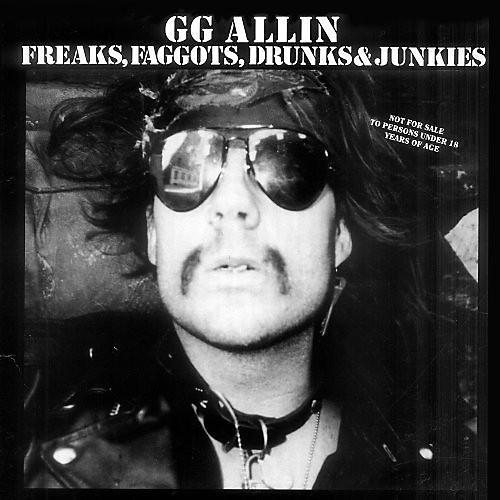 Alliance G.G. Allin - Freaks, Faggots, Drunks and Junkies