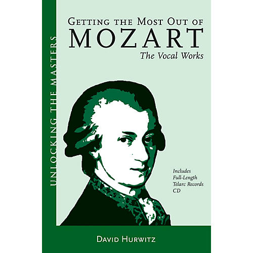 Amadeus Press Getting the Most Out of Mozart - The Vocal Works Unlocking the Masters Softcover with CD by David Hurwitz