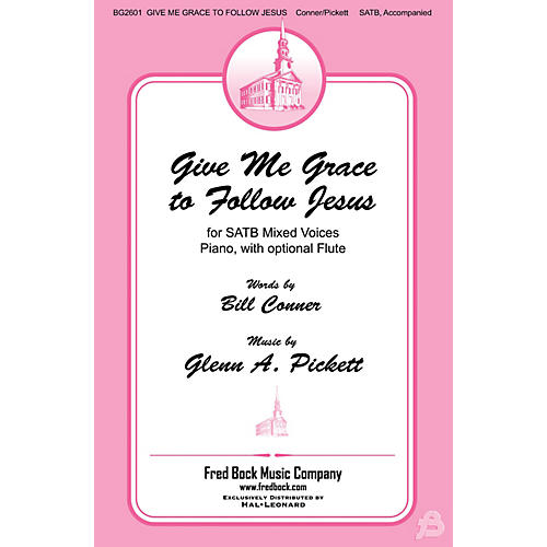 Fred Bock Music Give Me Grace to Follow Jesus SATB composed by Glenn A. Pickett