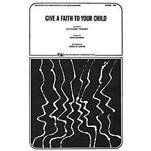 TRO ESSEX Music Group Give a Faith to Your Child (SATB) SATB Arranged by Aden G. Lewis