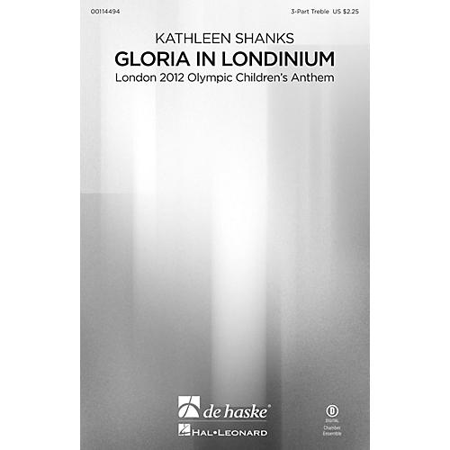 De Haske Music Gloria in Londinium (London 2012 Olympic Children's Anthem) 3 Part Treble by Kathleen Shanks