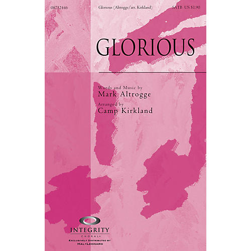 Integrity Choral Glorious SATB Arranged by Camp Kirkland