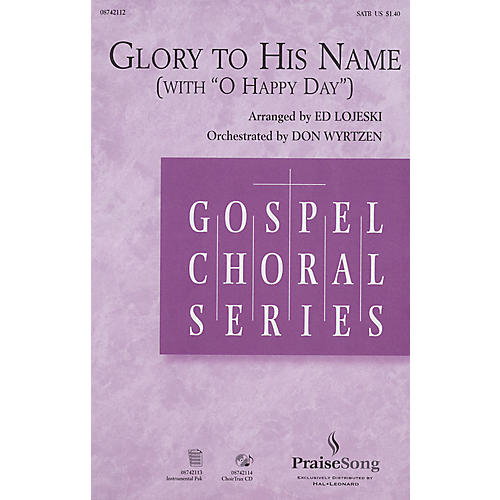 PraiseSong Glory to His Name (with O Happy Day) SATB arranged by Ed Lojeski-thumbnail