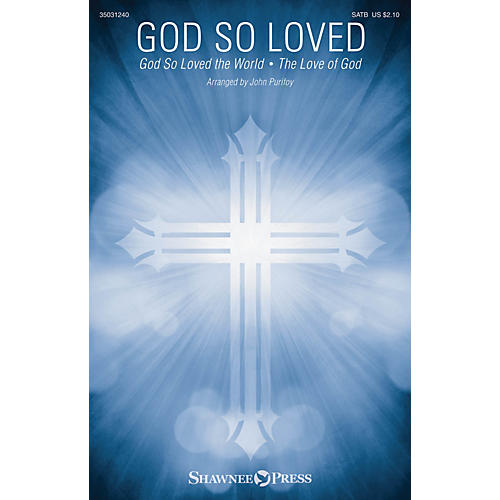Shawnee Press God So Loved (with God So Loved the World and The Love of God) SATB arranged by John Purifoy