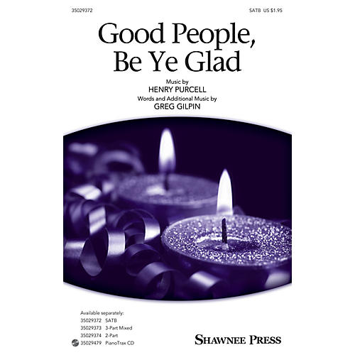 Shawnee Press Good People, Be Ye Glad SATB arranged by Greg Gilpin