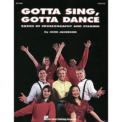 Hal Leonard Gotta Sing, Gotta Dance: Basics of Choreography and Staging RESOURCE BK by John Jacobson
