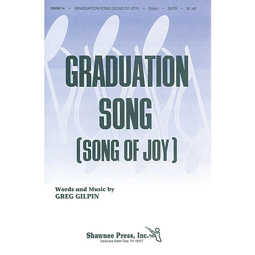 Shawnee Press Graduation Song (Song of Joy) SATB composed by Greg Gilpin