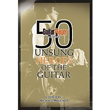 Backbeat Books Guitar Player Presents 50 Unsung Heroes of the Guitar Guitar Player Presents Series Softcover