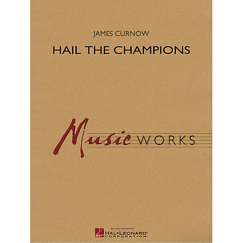 Hal Leonard Hail the Champions Concert Band Level 5 Composed by James Curnow