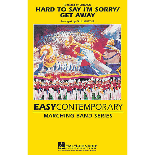 Hal Leonard Hard to Say I'm Sorry/Get Away Marching Band Level 2-3 by Chicago Arranged by Paul Murtha