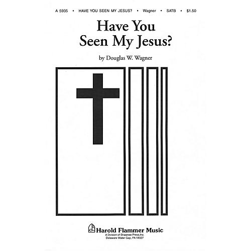 Shawnee Press Have You Seen My Jesus? SATB a cappella composed by Douglas Wagner