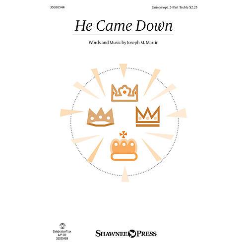 Shawnee Press He Came Down Unison/2-Part Treble composed by Joseph M. Martin