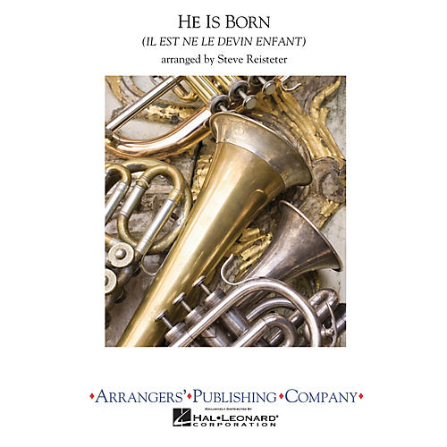 Arrangers He Is Born Concert Band Level 3 Arranged by Steve Reisteter