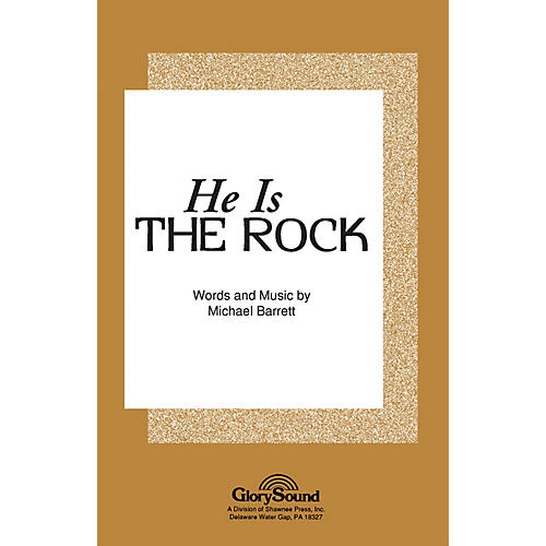 Shawnee Press He Is the Rock SATB composed by Michael Barrett