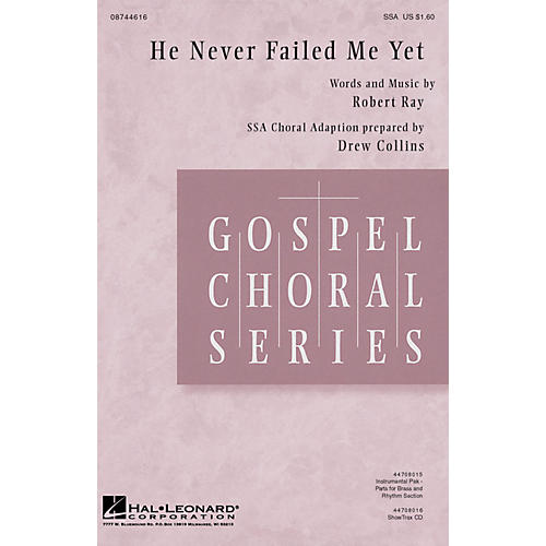 Hal Leonard He Never Failed Me Yet (Note: IN KEY OF C - SHOWTRAX CD IS IN KEY OF B FLAT) SSA arranged by Drew Collins