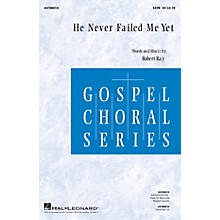 Hal Leonard He Never Failed Me Yet SATB composed by Robert Ray