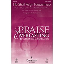 PraiseSong He Shall Reign Forevermore SATB by Chris Tomlin arranged by Heather Sorenson