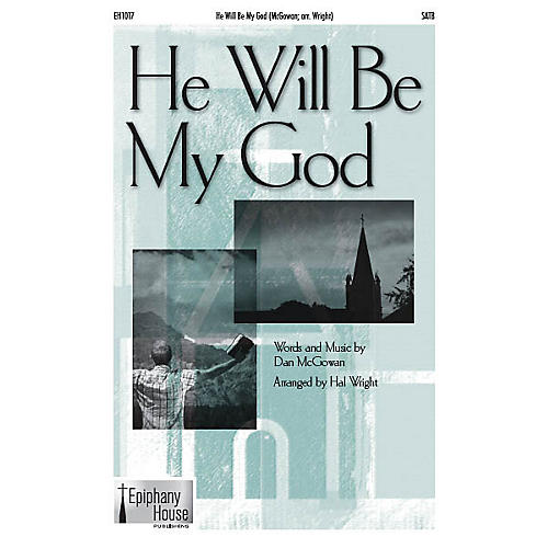 Epiphany House Publishing He Will Be My God SATB arranged by Hal Wright-thumbnail