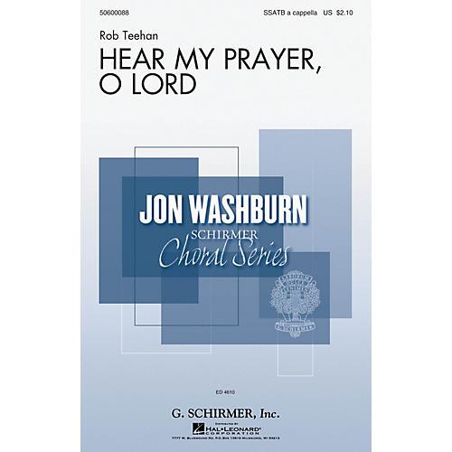 G. Schirmer Hear My Prayer, O Lord (Jon Washburn Choral Series) SSATB A Cappella composed by Rob Teehan