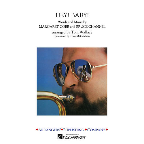 Arrangers Hey! Baby! Marching Band Level 3 Arranged by Tom Wallace