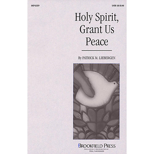 Hal Leonard Holy Spirit, Grant Us Peace SATB composed by Patrick Liebergen