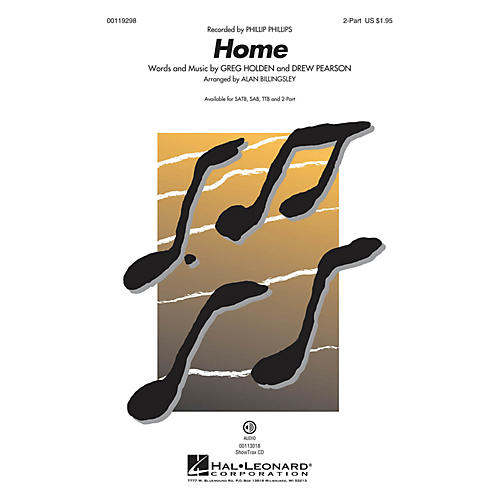 Hal Leonard Home (2-Part Mixed) 2-Part by Phillip Phillips arranged by Alan Billingsley