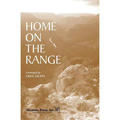 Shawnee Press Home on the Range SATB arranged by Greg Gilpin