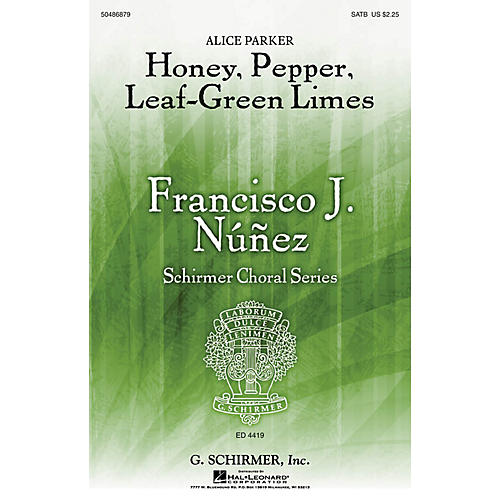 G. Schirmer Honey, Pepper, Leaf-Green Limes (Francisco Núñez Choral Series) SATB composed by Alice Parker
