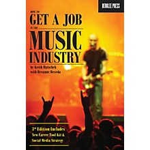 Berklee Press How to Get a Job in the Music Industry - 3rd Edition Berklee Press Series Softcover by Keith Hatschek