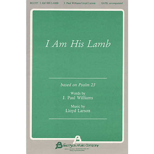 Fred Bock Music I Am His Lamb SATB composed by J. Paul Williams